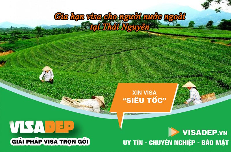 gia hạn visa cho người nước ngoài tại Thái Nguyên